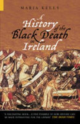 A History of the Black Death in Ireland by Maria Kelly image