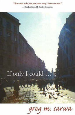If Only I Could... by Greg M. Sarwa