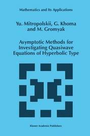 Asymptotic Methods for Investigating Quasiwave Equations of Hyperbolic Type by Yuri A. Mitropolsky