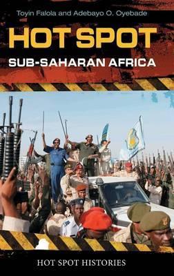 Hot Spot: Sub-Saharan Africa by Toyin Falola