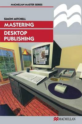 Mastering Desktop Publishing by Simon Mitchell