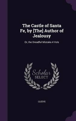 The Castle of Santa Fe, by [The] Author of Jealousy by Cleeve image