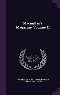 MacMillan's Magazine, Volume 41 by John Morley