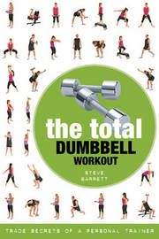The Total Dumbbell Workout by Steve Barrett