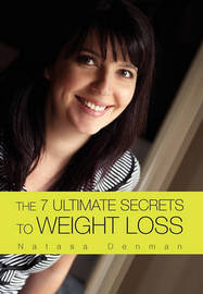 The 7 Ultimate Secrets to Weight Loss by Natasa Denman