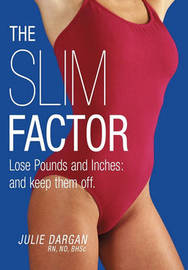 The Slim Factor Lose Pounds and Inches by Julie Dargan