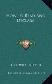 How to Read and Declaim by Grenville Kleiser