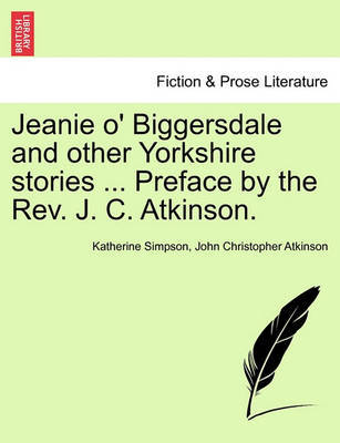 Jeanie O' Biggersdale and Other Yorkshire Stories ... Preface by the REV. J. C. Atkinson. by Katherine Simpson image