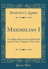 Maximilian I by Frederick O Layman image