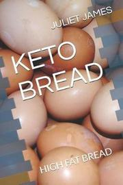 Keto Bread by Juliet James