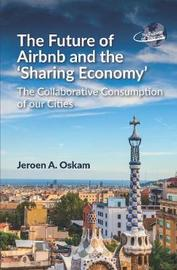 The Future of Airbnb and the `Sharing Economy' by Jeroen A. Oskam