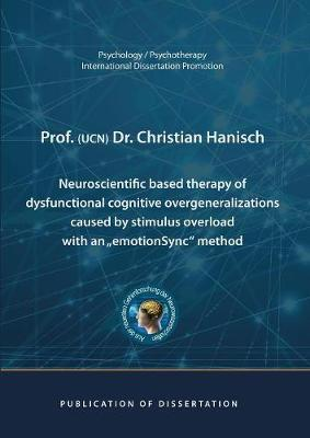"""Neuroscientific based therapy of dysfunctional cognitive overgeneralizations caused by stimulus overload with an """"emotionSync"""" method by Christian Hanisch"""