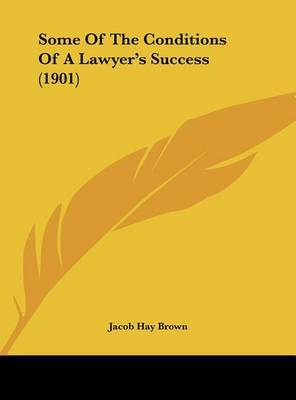 Some of the Conditions of a Lawyer's Success (1901) by Jacob Hay Brown image