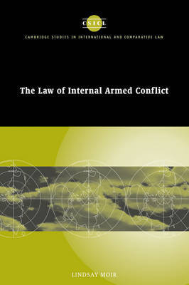 The Law of Internal Armed Conflict by Lindsay Moir