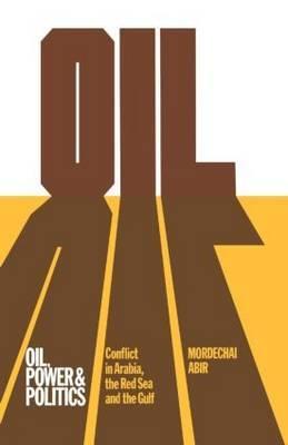 Oil, Power and Politics by Mordechai Abir