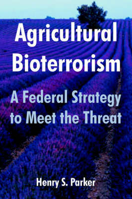 Agricultural Bioterrorism: A Federal Strategy to Meet the Threat by Henry, S. Parker image