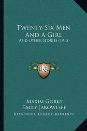Twenty-Six Men and a Girl Twenty-Six Men and a Girl: And Other Stories (1915) and Other Stories (1915) by Maxim Gorky