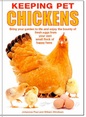 Keeping Pet Chickens by Johannes Paul