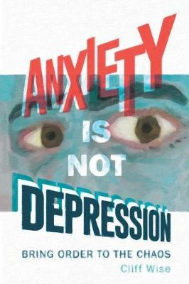 Anxiety Is Not Depression by Cliff Wise image