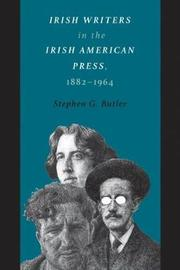 Irish Writers in the Irish American Press, 1882-1964 by Stephen G Butler image