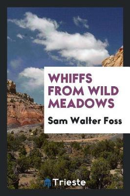 Whiffs from Wild Meadows by Sam Walter Foss