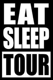 Eat Sleep Tour Cool Notebook for a Guide, College Ruled Journal by Useful Occupations Books