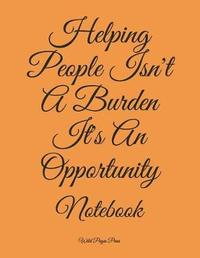 Helping People Isn't a Burden It's an Opportunity by Wild Pages Press