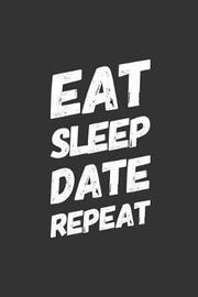 Eat Sleep Date Repeat by Beloved Press