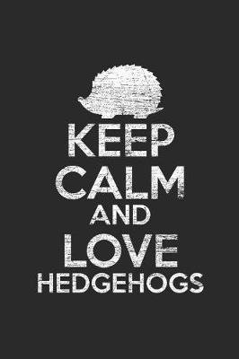 Keep Calm And Love Hedgehog by Hedgehog Publishing
