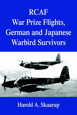 Rcaf War Prize Flights, German and Japanese Warbird Survivors by Harold A Skaarup image