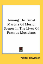 Among The Great Masters Of Music: Scenes In The Lives Of Famous Musicians by Walter Rowlands image