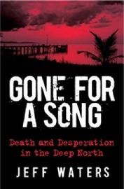 Gone for a Song: Death and Desperation in the Deep North by Jeff Waters image