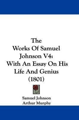 The Works Of Samuel Johnson V4: With An Essay On His Life And Genius (1801) by Samuel Johnson