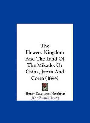The Flowery Kingdom and the Land of the Mikado, or China, Japan and Corea (1894) by Henry Davenport Northrop