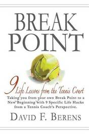 Break Point: 9 Life Lessons from the Tennis Court by David F Berens image