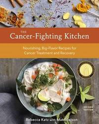 The Cancer-Fighting Kitchen, Second Edition by Mat Edelson