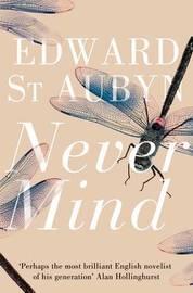Never Mind by Edward St.Aubyn