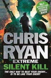 Chris Ryan Extreme: Silent Kill by Chris Ryan