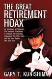 The Great Retirement Hoax: An Indictment of Universal Life Insurance (Traditional & Indexed), the Insurance Companies That Offer Them, and the Sa by Gary T Kunishima