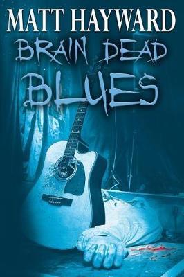 Brain Dead Blues by Matt Hayward