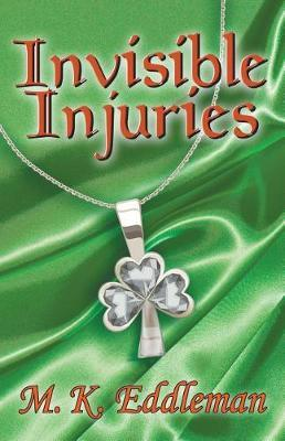 Invisible Injuries by M K Eddleman