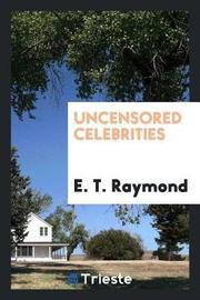 Uncensored Celebrities by E T Raymond image