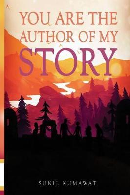 You Are the Author of My Story by Sunil Kumawat