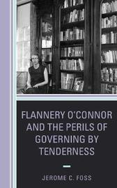 Flannery O'Connor and the Perils of Governing by Tenderness by Jerome C Foss