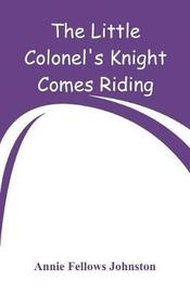 The Little Colonel's Knight Comes Riding by Annie Fellows Johnston