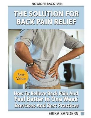 The Solution For Back Pain Relief by Erika Sanders