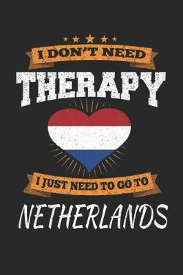 I Don't Need Therapy I Just Need To Go To Netherlands by Maximus Designs image