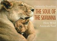 The Soul of the Savanna: How Wild Animals Feel by Gabriela Staebler image