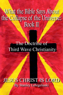 What the Bible Says About the Collapse of the Universe: bk.II by Stanley Lotegeluaki image