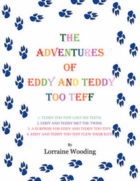 THE Adventures of Eddy and Teddy Too Teff by Lorraine Wooding